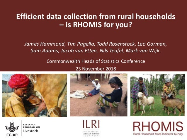 Efficient data collection from rural households – is RHOMIS for you? James Hammond, Tim Pagella, Todd Rosenstock, Leo Gorm...