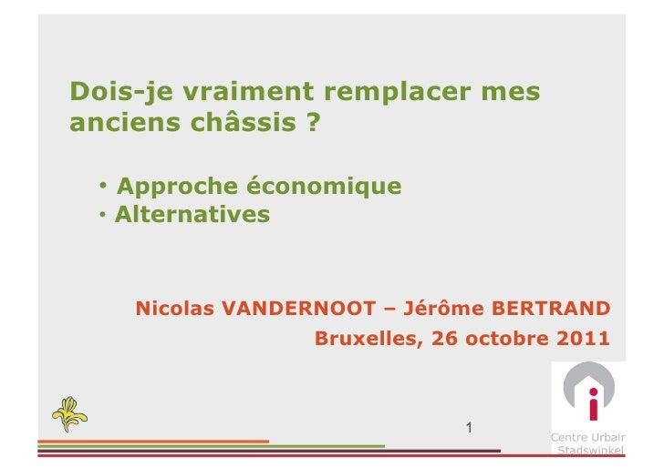 Dois-je vraiment remplacer mesanciens châssis ? • Approche économique • Alternatives    Nicolas VANDERNOOT – Jérôme BERT...
