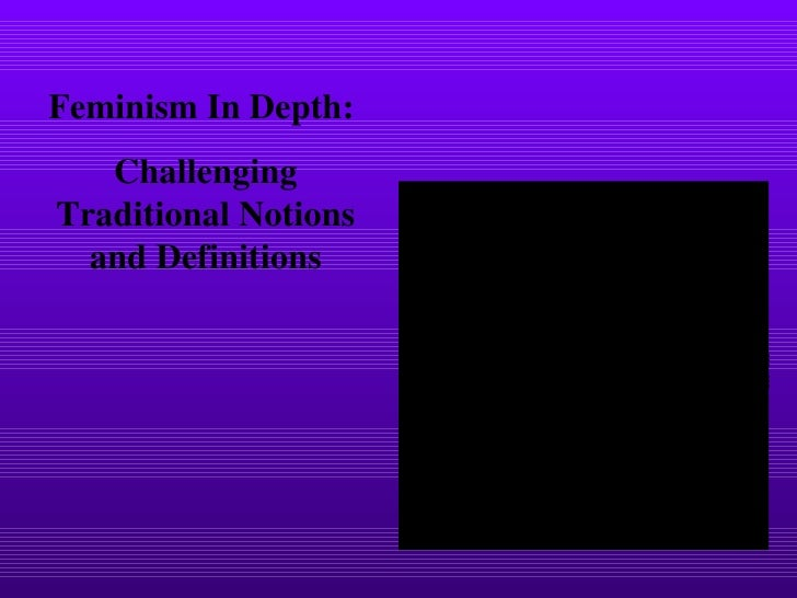 Feminism In Depth:  Challenging Traditional Notions and Definitions