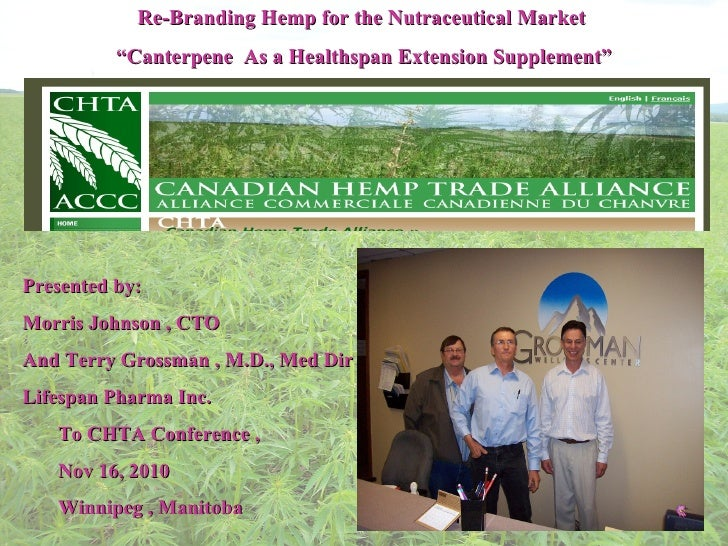 """Re-Branding Hemp for the Nutraceutical Market  """" Canterpene  As a Healthspan Extension Supplement""""   Presented by:  Morr..."""