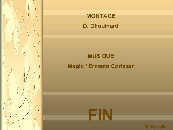 Mars 2008 MONTAGE D. Chouinard MUSIQUE Magic / Ernesto Cortazar FIN