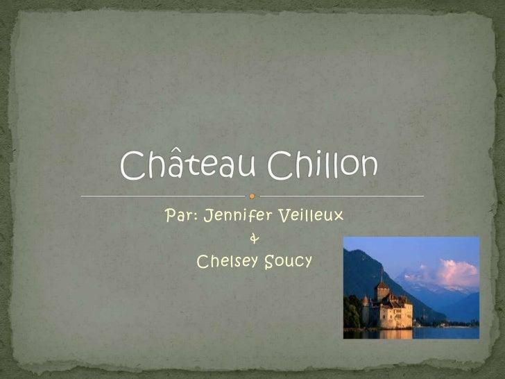 Par: Jennifer Veilleux<br />&<br />Chelsey Soucy<br />Château Chillon<br />