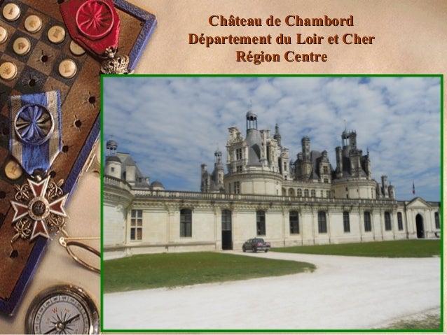 Château de ChambordChâteau de Chambord Département du Loir et CherDépartement du Loir et Cher Région CentreRégion Centre