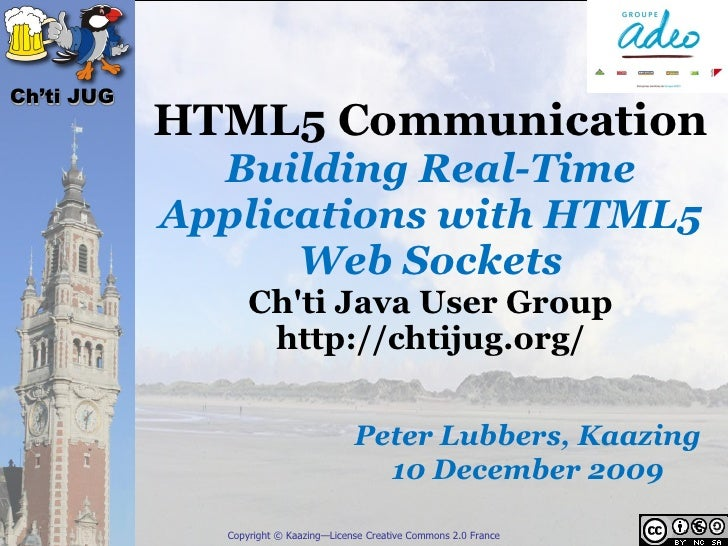 Ch'ti JUG             HTML5 Communication               Building Real-Time             Applications with HTML5            ...