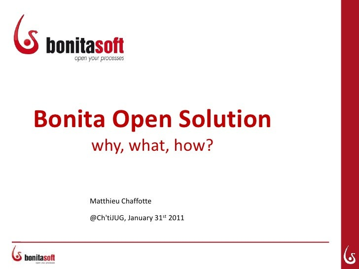 Bonita Open Solutionwhy, what, how?<br />Matthieu Chaffotte<br />@Ch'tiJUG, January 31st 2011<br />