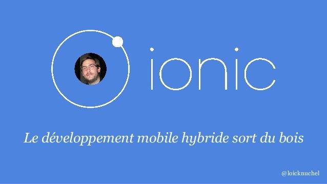 Le développement mobile hybride sort du bois @loicknuchel
