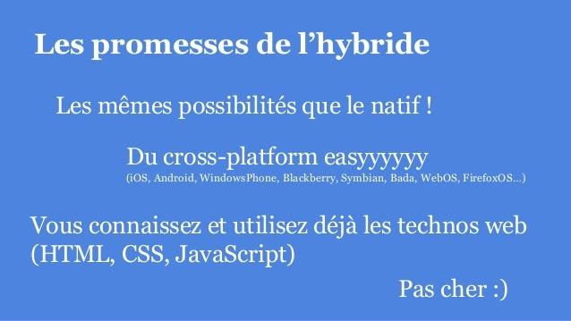 Les promesses de l'hybride Du cross-platform easyyyyyy (iOS, Android, WindowsPhone, Blackberry, Symbian, Bada, WebOS, Fire...