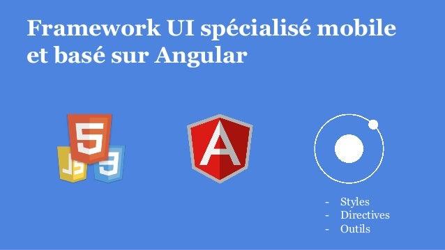 Framework UI spécialisé mobile et basé sur Angular - Styles - Directives - Outils