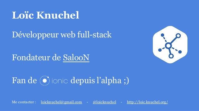 Loïc Knuchel Développeur web full-stack Fondateur de SalooN Fan de depuis l'alpha ;) Me contacter : loicknuchel@gmail.com ...