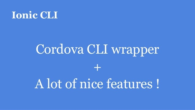Ionic CLI Cordova CLI wrapper + A lot of nice features !