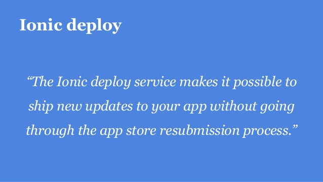 """Ionic deploy """"The Ionic deploy service makes it possible to ship new updates to your app without going through the app sto..."""