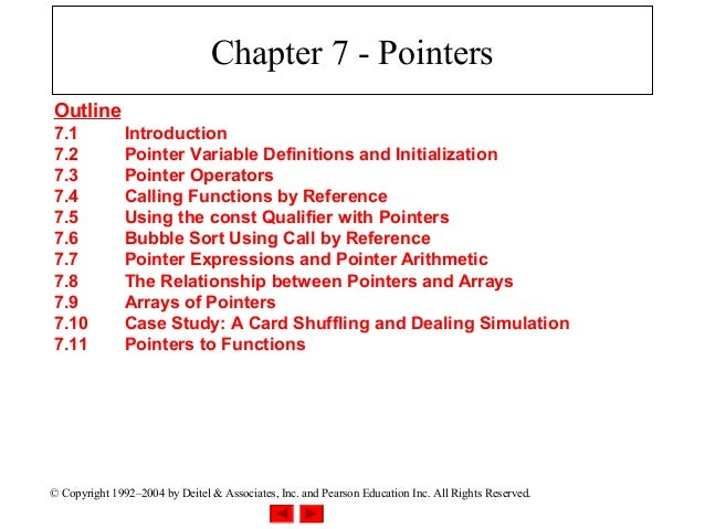 Chapter 7 - PointersOutline7.1            Introduction7.2            Pointer Variable Definitions and Initialization7.3   ...