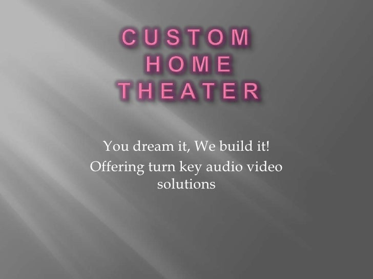 You dream it, We build it! Offering turn key audio video            solutions
