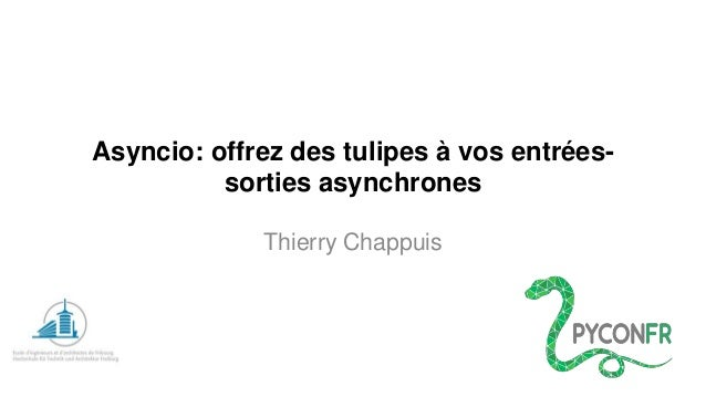 Asyncio: offrezdes tulipesà vosentrées- sorties asynchrones  Thierry Chappuis