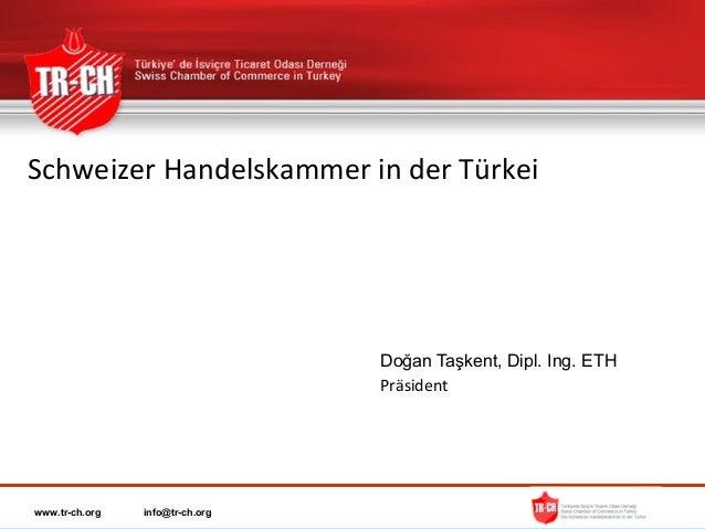 Schweizer Handelskammer in der Türkei                                 Doğan Taşkent, Dipl. Ing. ETH                       ...