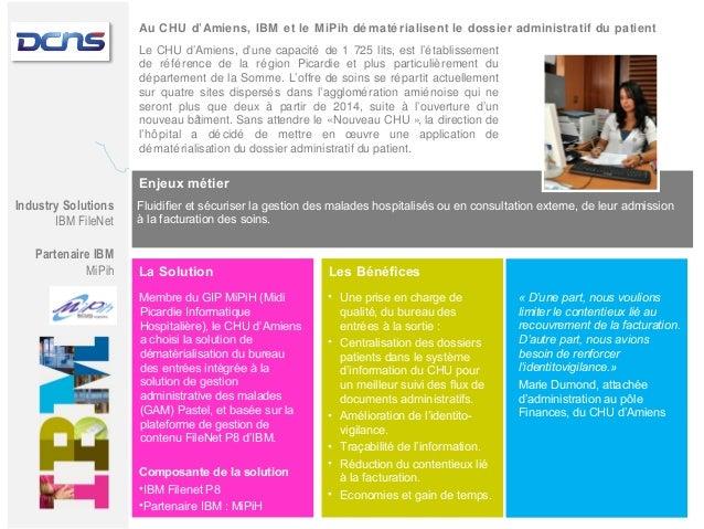 Au CHU d'Amiens, IBM et le MiPih dé maté rialisent le dossier administratif du patient Le CHU d'Amiens, d'une capacité de ...