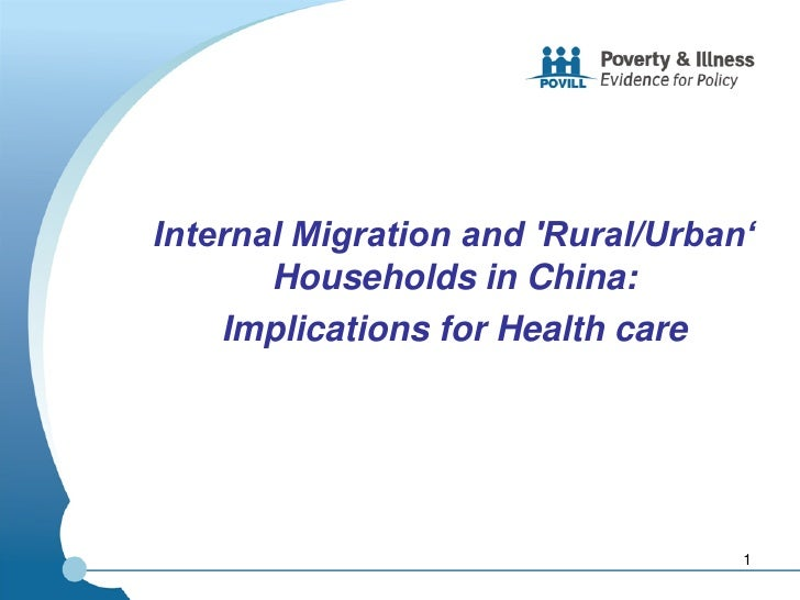 Internal Migration and Rural/Urban'       Households in China:    Implications for Health care                            ...