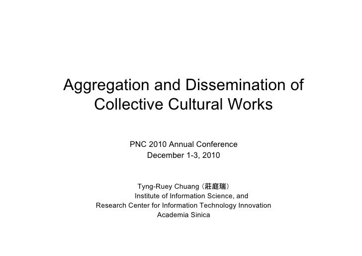 Aggregation and Dissemination of   Collective Cultural Works              PNC 2010 Annual Conference                 Decem...