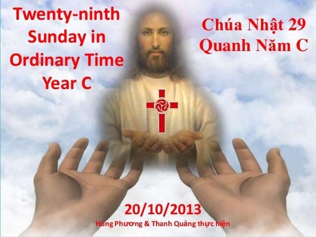 Twenty-ninth Sunday in Ordinary Time Year C Chúa Nhật 29 Quanh Năm C 20/10/2013 Hùng Phương & Thanh Quảng thực hiện