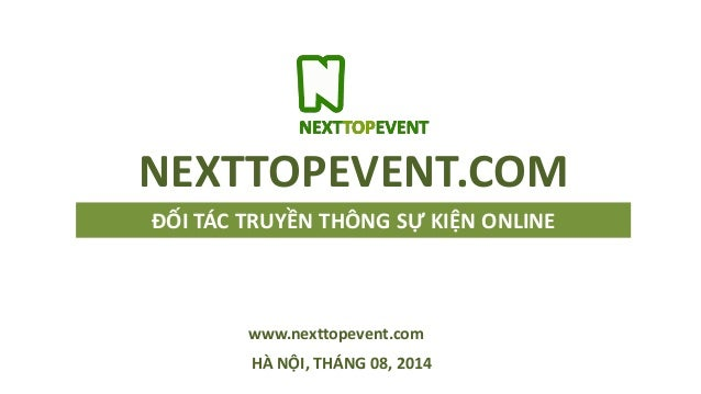 ĐỐI TÁC TRUYỀN THÔNG SỰ KIỆN ONLINE HÀ NỘI, THÁNG 08, 2014 NEXTTOPEVENT.COM www.nexttopevent.com