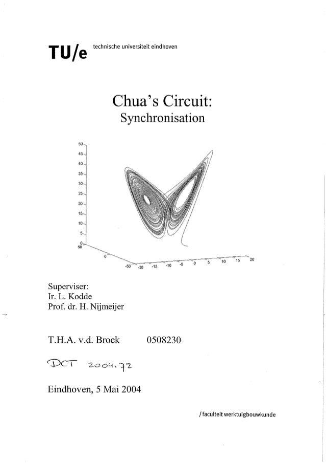 TU/e technische universiteit eindhoven Chua's Circuit: Superviser: Ir. L.Kodde Prof. dr. H. Nijrneijer T.H.A. v.d. Broek 0...