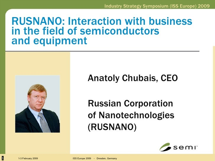 RUSNANO: Interaction with business  in the field of semiconductors  and equipment Anatoly Chubais, CEO  Russian Corporatio...