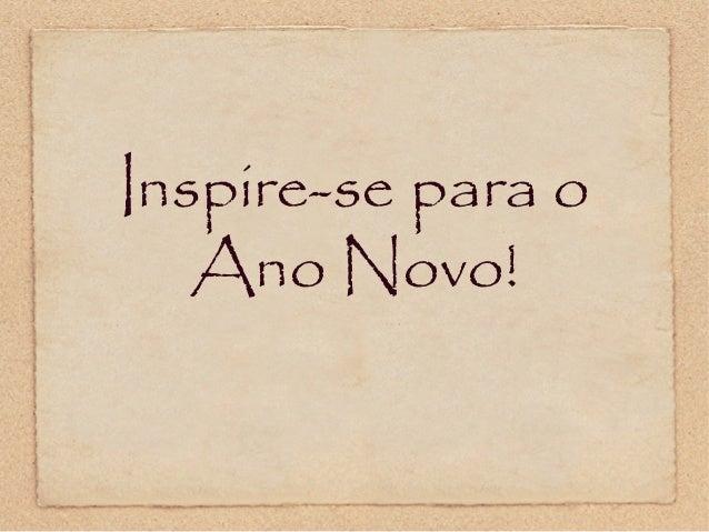 Inspire-se para o   Ano Novo!