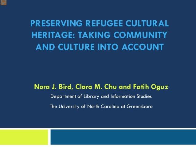 PRESERVING REFUGEE CULTURALHERITAGE: TAKING COMMUNITYAND CULTURE INTO ACCOUNTNora J. Bird, Clara M. Chu and Fatih OguzDepa...