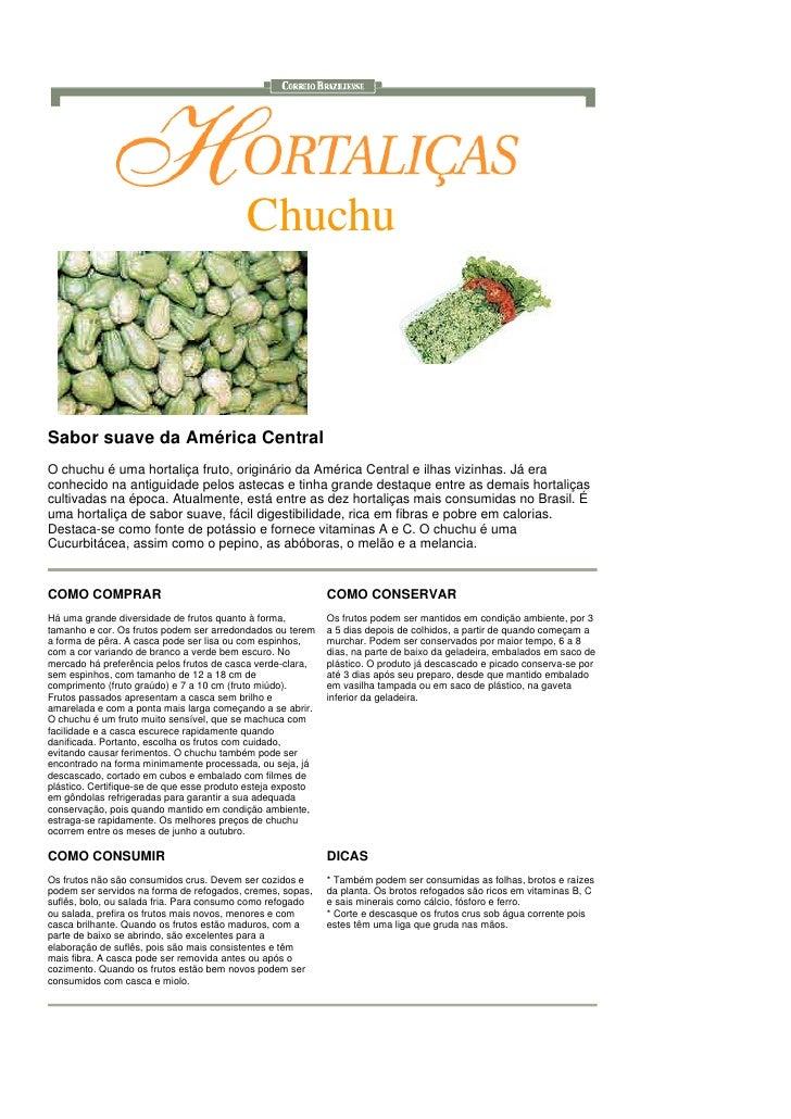 Chuchu    Sabor suave da América Central O chuchu é uma hortaliça fruto, originário da América Central e ilhas vizinhas. J...