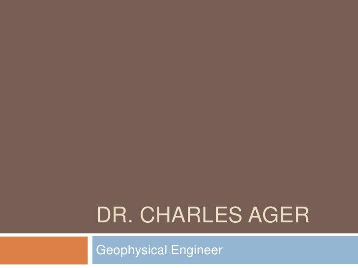 Dr. Charles Ager<br />Geophysical Engineer<br />