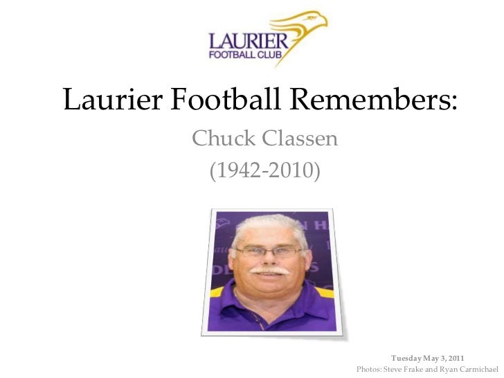 Laurier Football Remembers:<br />Chuck Classen<br />(1942-2010)<br />Tuesday May 3, 2011<br />Photos: Steve Frake and Ryan...