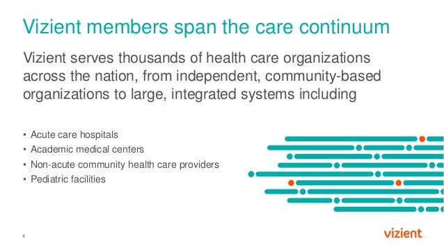 4 Vizient serves thousands of health care organizations across the nation, from independent, community-based organizations...