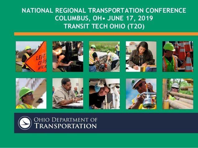 NATIONAL REGIONAL TRANSPORTATION CONFERENCE COLUMBUS, OH• JUNE 17, 2019 TRANSIT TECH OHIO (T2O)