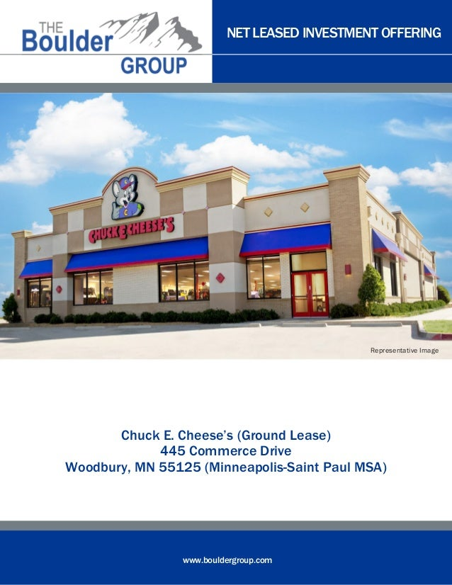 NET LEASED INVESTMENT OFFERING  Representative Image  Chuck E. Cheese's (Ground Lease) 445 Commerce Drive Woodbury, MN 551...