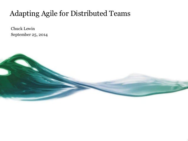Adapting Agile for Distributed Teams  Chuck Lewin  September 25, 2014