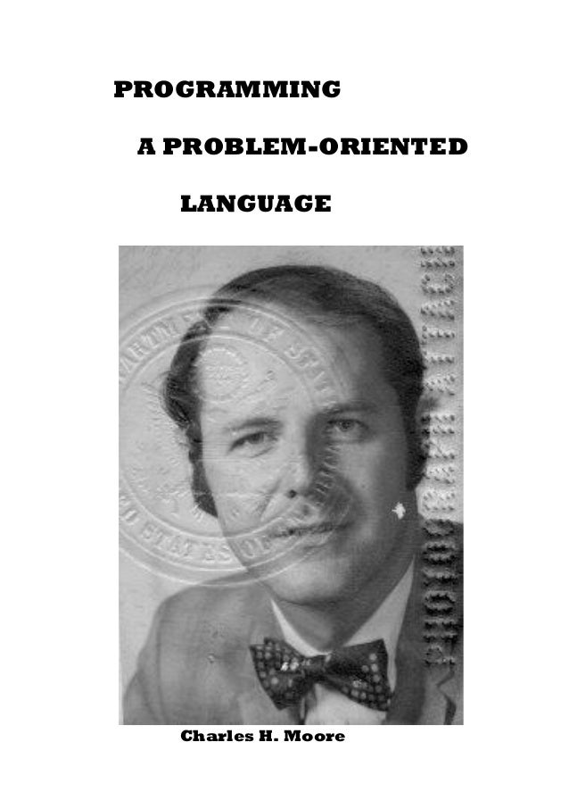 PROGRAMMING A PROBLEM-ORIENTED   LANGUAGE   Charles H. Moore