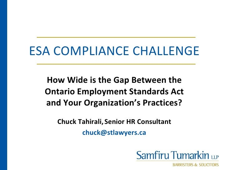 ESA COMPLIANCE CHALLENGE  How Wide is the Gap Between the  Ontario Employment Standards Act  and Your Organization's Pract...