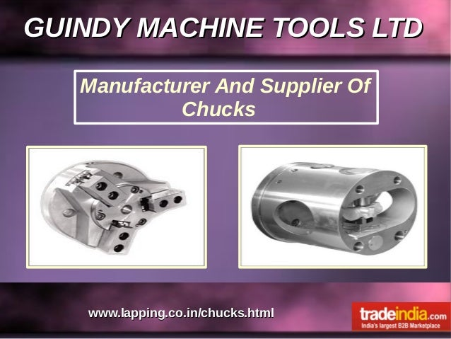 GUINDY MACHINE TOOLS LTDGUINDY MACHINE TOOLS LTD www.lapping.co.in/chucks.htmlwww.lapping.co.in/chucks.html Manufacturer A...
