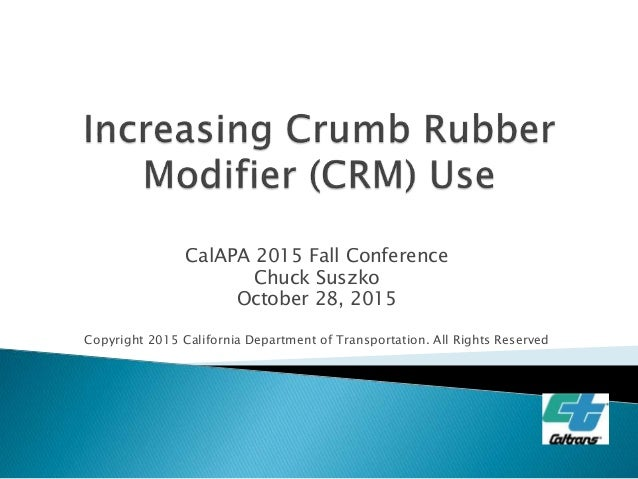 CalAPA 2015 Fall Conference Chuck Suszko October 28, 2015 Copyright 2015 California Department of Transportation. All Righ...
