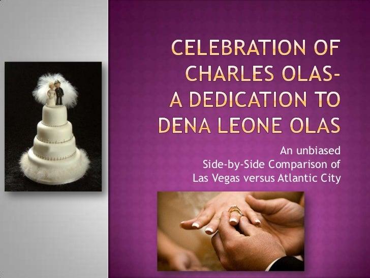 Celebration of CharlesOlas-a Dedication to Dena Leone Olas<br />An unbiased Side-by-Side Comparison ofLas Vegas versus Atl...