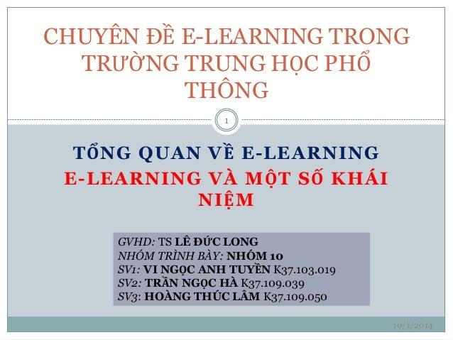 CHUYÊN ĐỀ E-LEARNING TRONG  TRƯỜNG TRUNG HỌC PHỔ  THÔNG  TỔNG QUAN VỀ E-LEARNING  E-LEARNING VÀ MỘT SỐ KHÁI  NIỆM  GVHD: T...
