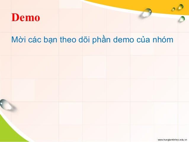 www.trungtamtinhoc.edu.vn Demo Mời các bạn theo dõi phần demo của nhóm