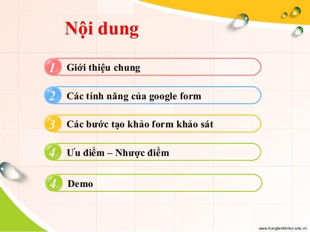 www.trungtamtinhoc.edu.vn Nội dung 1 2 3 4 Giới thiệu chung Các tính năng của google form Các bước tạo khảo form khảo sát ...