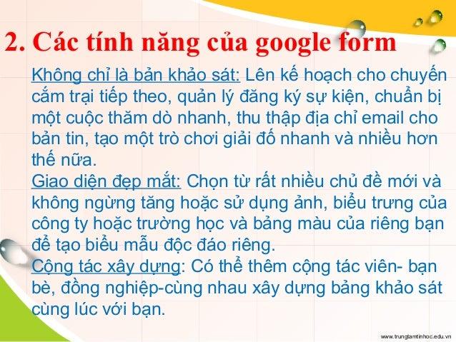 www.trungtamtinhoc.edu.vn 2. Các tính năng của google form Không chỉ là bản khảo sát: Lên kế hoạch cho chuyến cắm trại tiế...