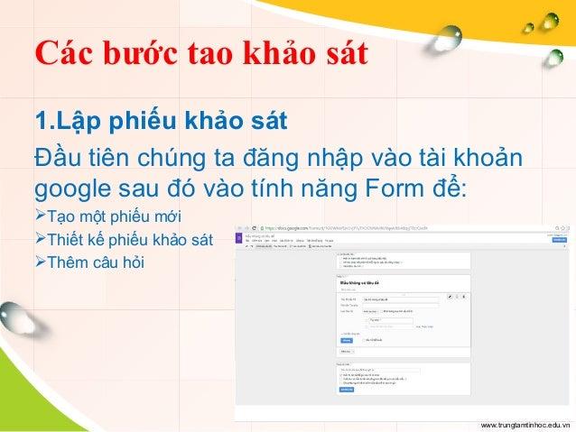 www.trungtamtinhoc.edu.vn Các bước tao khảo sát 1.Lập phiếu khảo sát Đầu tiên chúng ta đăng nhập vào tài khoản google sau ...