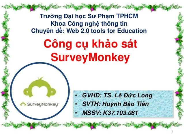 Trường Đại học Sư Phạm TPHCM  Khoa Công nghệ thông tin  Chuyên đề: Web 2.0 tools for Education  • GVHD: TS. Lê Đức Long  •...