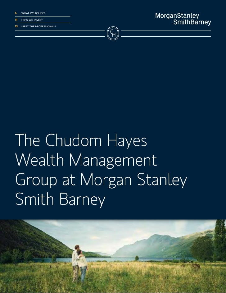 4	    what we believe11	   how we invest13	   meet the professionalsThe Chudom HayesWealth ManagementGroup at Morgan Stanl...