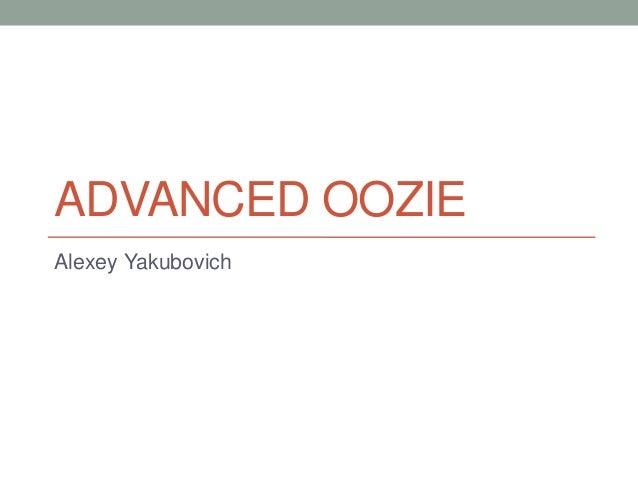 ADVANCED OOZIE Alexey Yakubovich