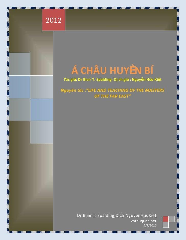 2012           Á CHÂU HUYỀN BÍ       Tác giả: Dr Blair T. Spalding- Dị ch giả : Nguyễn Hữ Kiệt                            ...