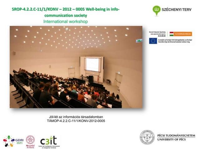 SROP-4.2.2.C-11/1/KONV – 2012 – 0005 Well-being in infocommunication society International workshop  Jól-lét az információ...